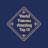 World Famous Amazing Top 10