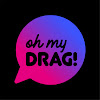 Oh My Drag!