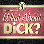 What About Dick - @WhatAboutDick - Youtube