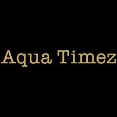 Aqua Timez Official YouTube Channel
