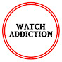 Watch Addiction Watch Reviews