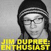 Jim Dupree: Enthusiast