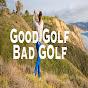 Good Golf Bad Golf