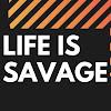 Life Is Savage