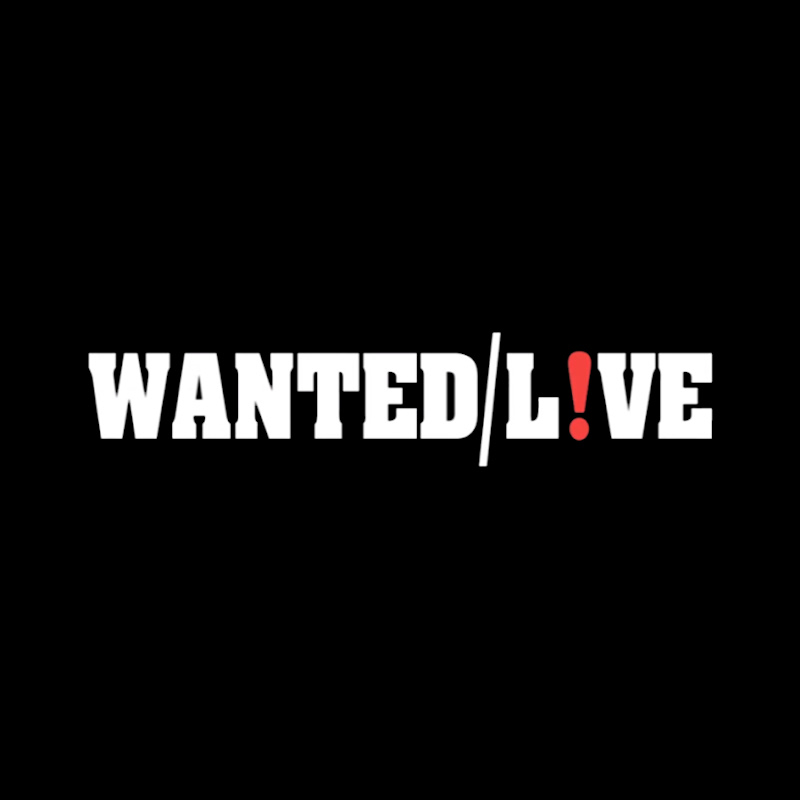 WANTED! Live