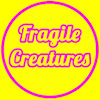 Fragile Creatures
