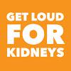 Get Loud For Kidneys