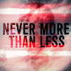 Never More Than Less