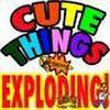 CuteThingsExploding
