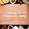 Gameplays para Cocinar