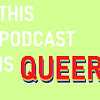 This Podcast Is Queer