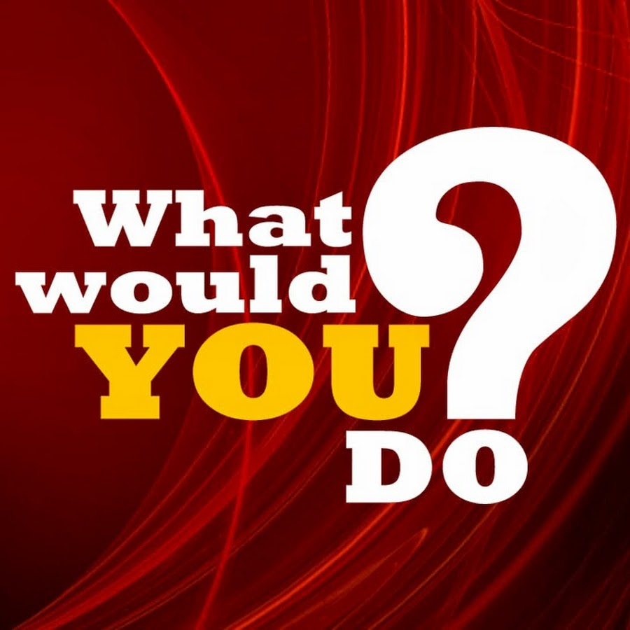 what would you do youtube - 900×900