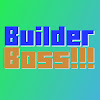 Builder Boss!!!