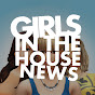 Girls In The House News