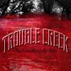 TROUBLE CREEK