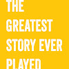 The Greatest Story Ever Played