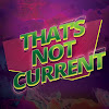 That's Not Current