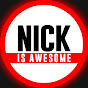 NICK IS AWESOME