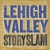 Lehigh Valley Story Slam