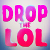 Drop The LoL