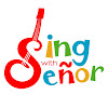 Sing with Señor