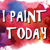 I Paint Today