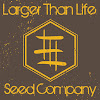 Larger Than Life Seed Company