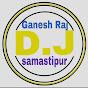 Ganesh dj raj Samastipur