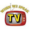 When We Speak TV