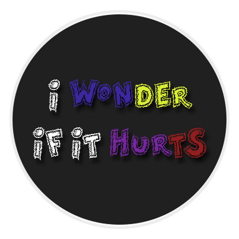 I wonder if it hurts..!!