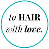 To Hair With Love