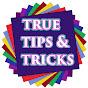 True Tips & Tricks