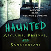 Haunted Asylums, Prisons, and Sanatoriums