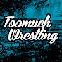 Toomuch Wrestling