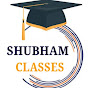 SHUBHAM CLASSES