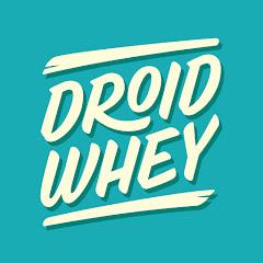 DroidWhey