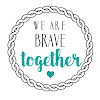 We Are Brave Together