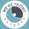 We're Trying Records