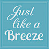 Just Like A Breeze