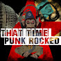 That Time Punk Rocked