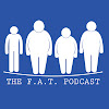 The F.A.T. Podcast