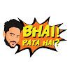 Bhai! Pata Hai?