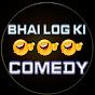 Bhai log ki comedy