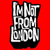 I'm Not From London