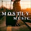 M O S T L Y Music