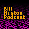 Bill Huston Podcast
