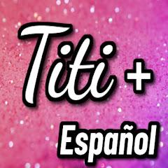 Titi Plus Español