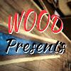 WOOD Presents!