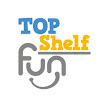 Top Shelf Fun