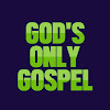 God's Only Gospel
